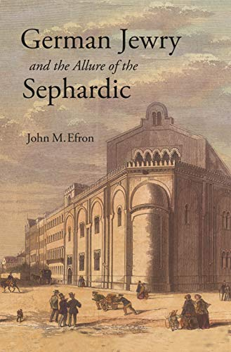 German Jewry and the Allure of the Sephardic (English Edition)