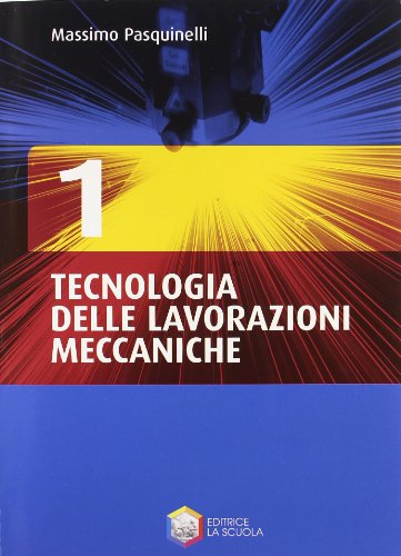 Tecnologia delle lavorazioni meccaniche. Per gli Ist. tecnici e professionali. Con CD-ROM: 1