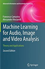 Machine Learning for Audio, Image and Video Analysis: Theory and Applications (Advanced Information and Knowledge Processing)