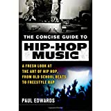 The Concise Guide to Hip-Hop Music: A Fresh Look at the Art of Hip Hop, from Old-School Beats to Freestyle Rap