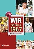 Wir vom Jahrgang 1967 - Kindheit und Jugend (Jahrgangsbände)