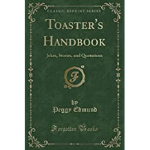 Toaster's Handbook: Jokes, Stories, and Quotations (Classic Reprint)