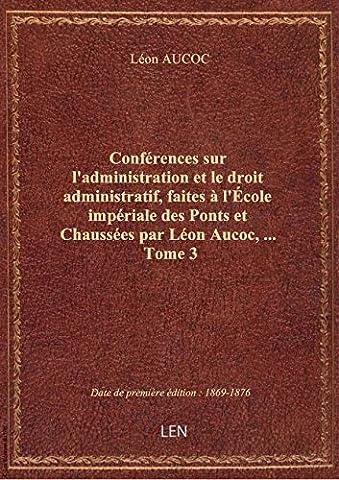 Conférences sur l'administration et le droit administratif, faites à l'École