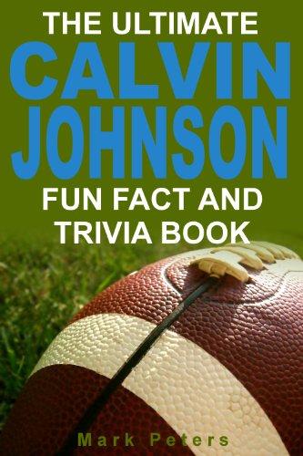 The Ultimate Calvin Johnson Fun Fact And Trivia Book (English Edition) Calvin Johnson Nfl