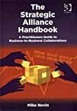 [(The Strategic Alliance Handbook : A Practitioners Guide to Business-to-Business Collaborations)] [By (author) Mike Nevin] published on (October, 2014)