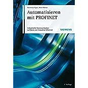 Automatisieren mit PROFINET: Industrielle Kommunikation auf Basis von Industrial Ethernet