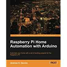 Raspberry Pi Home Automation with Arduino by Andrew K. Dennis (2013-02-05)