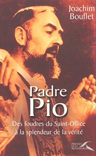 Padre Pio : Des foudres du Saint-Office à la splendeur de la vérité