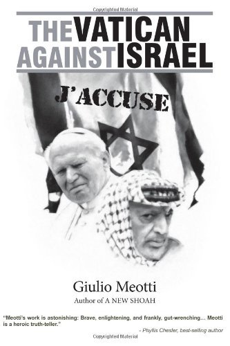 The Vatican Against Israel: J'accuse by Giulio Meotti (2013-10-23)