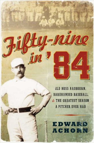 Fifty-nine in '84: Old Hoss Radbourn, Barehanded Baseball, and the Greatest Season a Pitcher Ever Had (English Edition) -
