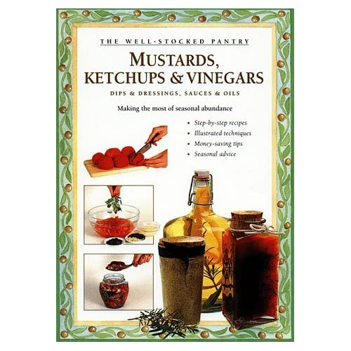 Mustards, Ketchups and Vinegars: Dips & Dressings, Sauces & Oils (Well-Stocked Pantry) by Carol W. Costenbader (1996-06-06)