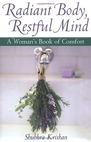 Radiant Body, Restful Mind: A Woman's Book of Comfort by Shubhra Krishan (2004-02-17)