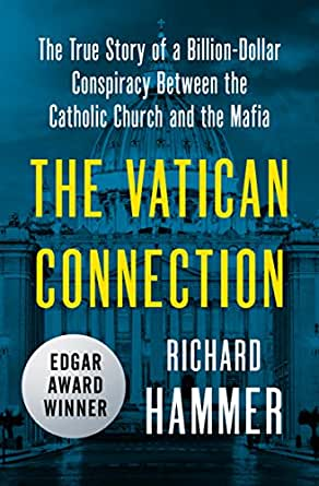 The Vatican Connection: The True Story of a Billion-Dollar Conspiracy  Between the Catholic Church and the Mafia (English Edition) eBook: Hammer,  Richard: Amazon.it: Kindle Store