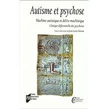 Autisme et psychose : Machine autistique et délire machinique, clinique différentielle des psychoses