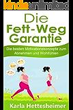 Die Fett Weg Garantie: Die besten Motivationskonzepte zum Abnehmen und Wohlfühlen