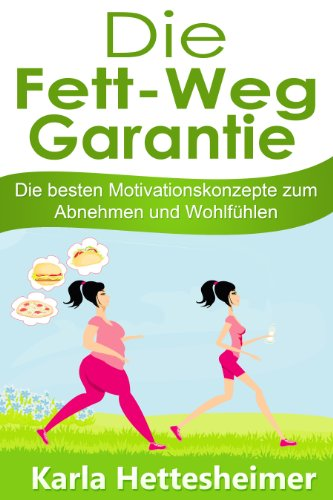 Die Fett Weg Garantie: Die besten Motivationskonzepte zum Abnehmen und Wohlfühlen -