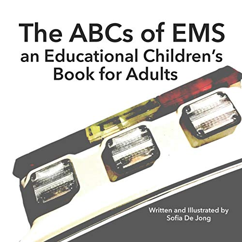 The ABCs of EMS: an Educational Children's Book for Adults
