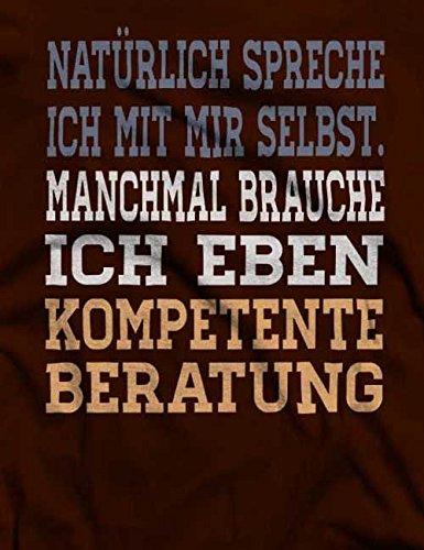 Natürlich Spreche Ich Mit Mir Selbst T-Shirt S-XXL 12 Farben / Colours Braun