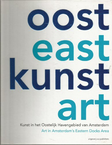 KUNST ART OOST EAST: Art in Amsterdam's Eastern Docks Area