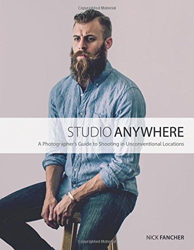 Studio Anywhere: A Photographer's Guide to Shooting in Unconventional Locations Shooting Guide
