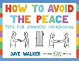 How to Avoid the Peace: Tips for advanced churchgoing