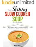 The Skinny Slow Cooker Soup Recipe Book: Simple, Healthy & Delicious Low Calorie Soup Recipes For Your Slow Cooker.  All Under 100, 200 & 300 Calories