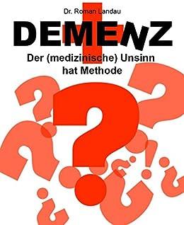 Demenz: Der (medizinische) Unsinn hat Methode