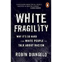 White Fragility: Why It's So Hard for White People to Talk About Racism (English Edition)