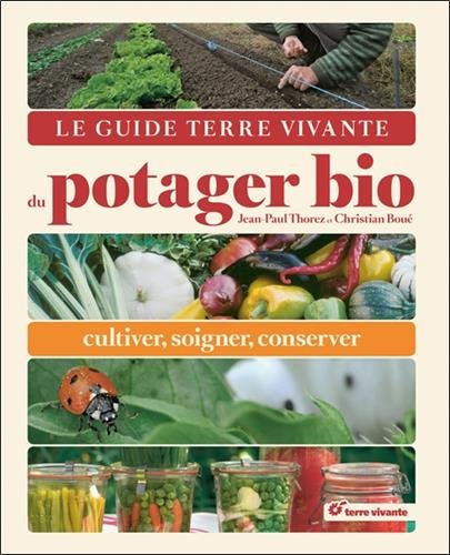 Le guide terre vivante du potager bio : Cultiver, soigner, conserver