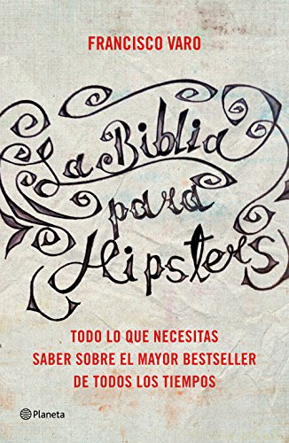 La Biblia para hipsters: Las claves para entender el mayor bestseller de todos los tiempos por Francisco Varo