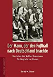 Bernd-M. Beyer: Der Mann, der den Fußball nach Deutschland brachte. Das Leben des Walther Bensemann.