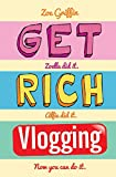 Get Rich Vlogging - Zoella Did It. Alfie Did It. Now You Can Do It (English Edition)