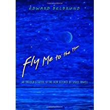 Fly Me to the Moon – An Insider`s Guide to the New Science of Space Travel