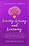 Living, Loving and Learning: The collected talks of one of the world's great motivational speakers (English Edition)