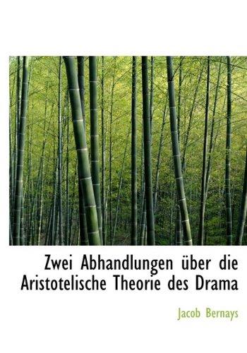 Zwei Abhandlungen Uber Die Aristotelische Theorie Des Drama