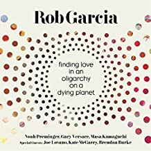 Finding Love in an Oligarchy on a Dying Planet by Rob Garcia (2016-10-21)