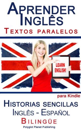 Aprender Inglês: Textos paralelos (Bilingüe) - Historias sencillas (Inglês - Español) (Aprender Inglês con Textos paralelos nº 1)