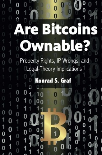 Are Bitcoins Ownable?: Property Rights, IP Wrongs, and Legal-Theory Implications