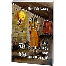 Die Hexentochter von Wüstenbrühl: Historischer Roman