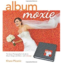 Album Moxie: The Savvy Photographer's Guide to Album Design and More with InDesign by Khara Plicanic (2013-07-25)