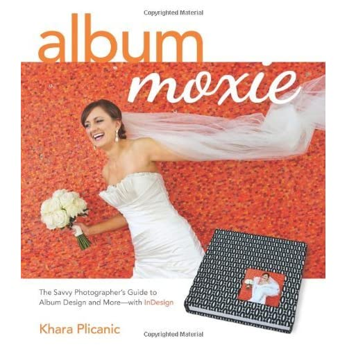 Album Moxie: The Savvy Photographer's Guide to Album Design and More with InDesign by Khara Plicanic (25-Jul-2013) Paperback