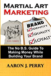 Martial Art Marketing - Branding Yourself & Branding Your Business