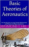 Basic Theories of  Aeronautics: An introduction to using Simple Mathematics and Physics to design aeroplanes