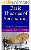 Basic Theories of  Aeronautics: An introduction to using Simple Mathematics and Physics to design aeroplanes