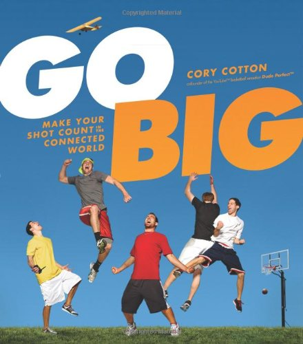 Go Big: Make Your Shot Count in the Connected World por Cory Cotton
