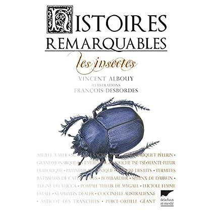 Histoires remarquables. Les insectes (INSECTES ET AUT)