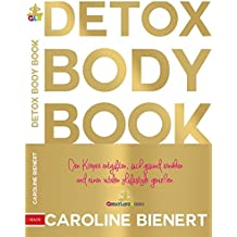 DETOX BODY BOOK: Den Körper entgiften, sich gesund ernähren, einen vitalen Lifestyle genießen.
