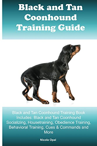 Black and Tan Coonhound Training Guide Black and Tan Coonhound Training Book Includes: Socializing, Housetraining, Obedience Training, Behavioral Training, Cues & Commands and More
