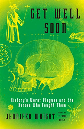 Get Well Soon: History'S Worst Plagues and the Heroes Who Fought Them por Jennifer Wright