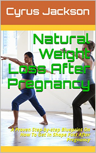 Natural weight loss after pregnancy a proven step by step natural weight loss after pregnancy a proven step by step blueprint on how to get malvernweather Image collections